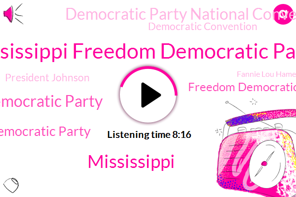 Mississippi Freedom Democratic Party,Mississippi,Democratic Party,Mississippi Democratic Party,Freedom Democratic Party,Democratic Party National Convention,Democratic Convention,President Johnson,Fannie Lou Hamer,Martin Luther King,Atlantic City,Hubert Humphrey,Charles Cobb,M F D,Student Nonviolent Coordinating Committee,Wass,Barry Goldwater