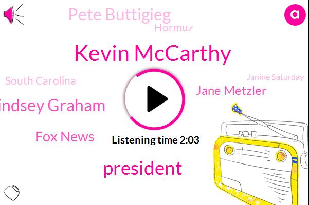 Kevin Mccarthy,President Trump,Senator Lindsey Graham,Fox News,Jane Metzler,Pete Buttigieg,Hormuz,FOX,South Carolina,Janine Saturday,United States,Indiana,Afghanistan,Israel,Officer,Iran,Germany,Britain
