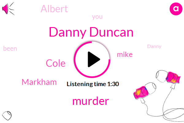 Danny Duncan,Murder,Cole,Markham,Mike,Albert
