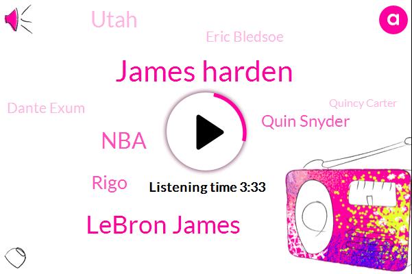 James Harden,Lebron James,NBA,Rigo,Quin Snyder,Utah,Eric Bledsoe,Dante Exum,Quincy Carter,Houston,Paul,Yusen