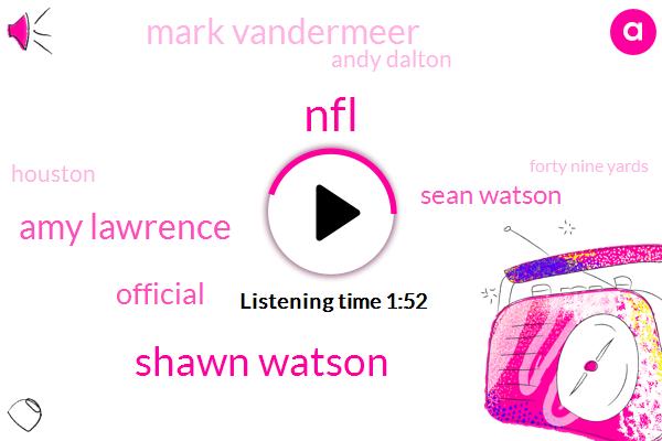 Shawn Watson,Amy Lawrence,NFL,Official,Sean Watson,Mark Vandermeer,Andy Dalton,Houston,Forty Nine Yards,Twenty One Years,Twenty Two Years,Eighteen Years,Thirty Seconds,Sixteen Years,Twenty Years
