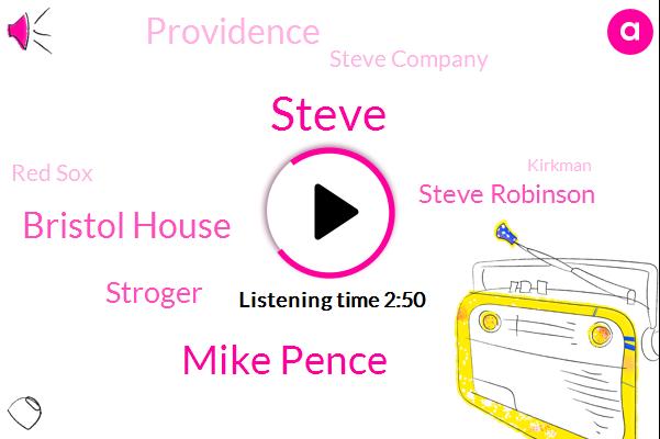 Steve,Mike Pence,Bristol House,Stroger,Steve Robinson,Providence,Steve Company,Red Sox,Kirkman,Twitter,John Sterling,Producer,BOB