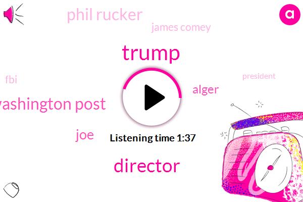 Director,Donald Trump,Washington Post,JOE,Alger,Phil Rucker,James Comey,FBI,Rod Rosenstein,President Trump