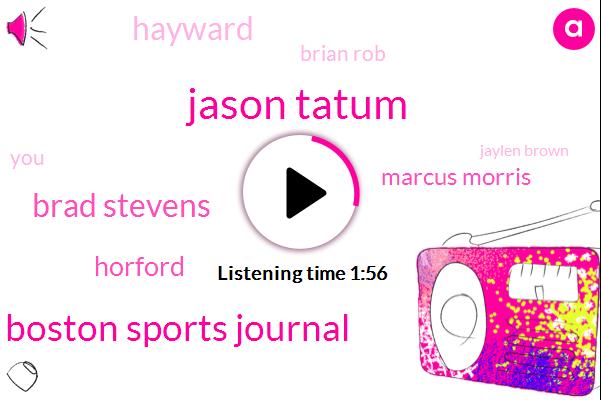 Jason Tatum,Boston Sports Journal,Brad Stevens,Horford,Marcus Morris,Hayward,Brian Rob,Jaylen Brown,Nineteen Year,Six Percent,26 Percent,33 Percent
