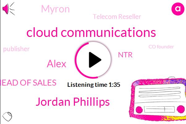 Cloud Communications,Jordan Phillips,Alex,Head Of Sales,NTR,Myron,Telecom Reseller,Publisher,Co Founder,Wallace,Doug,CEO,Advisor