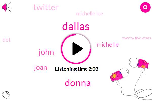 Dallas,Donna,John,Joan,Michelle,Twitter,Michelle Lee,DOT,Twenty Five Years