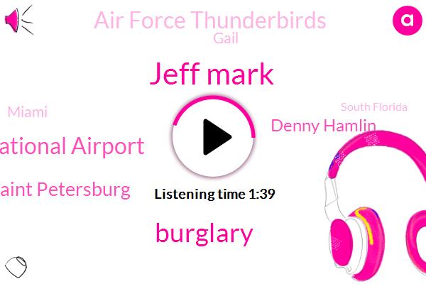 Jeff Mark,Burglary,Miami International Airport,Saint Petersburg,Denny Hamlin,Air Force Thunderbirds,Gail,Miami,South Florida,Wiod,Florida,Daytona,President Trump,Nascar