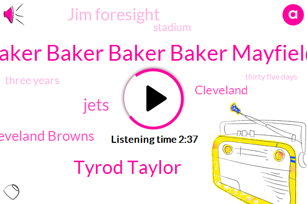 Baker Baker Baker Baker Mayfield,Tyrod Taylor,Jets,Cleveland Browns,Cleveland,Jim Foresight,Stadium,Three Years,Thirty Five Days