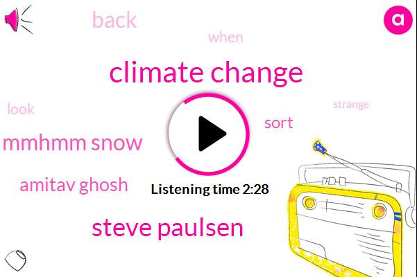 Climate Change,Steve Paulsen,Abukar Mmhmm Snow,Amitav Ghosh
