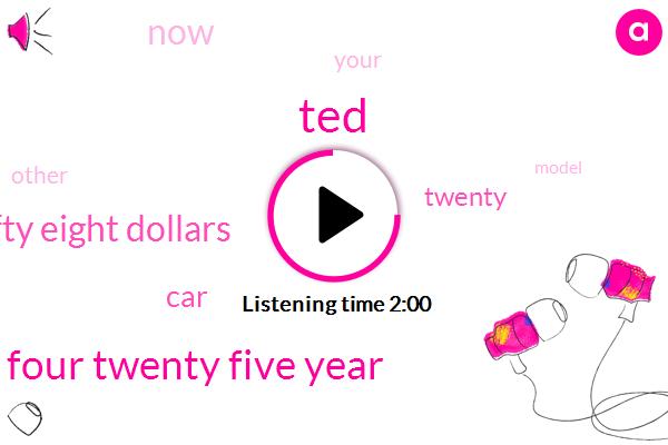 TED,Twenty Four Twenty Five Year,Fifty Eight Dollars