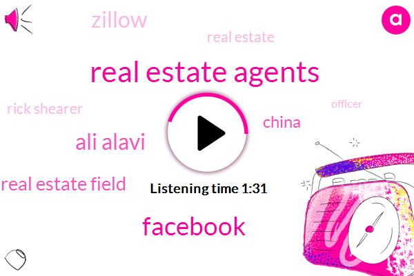 Real Estate Agents,Facebook,Ali Alavi,Real Estate Field,China,Zillow,Real Estate,Rick Shearer,Officer,Two Weeks
