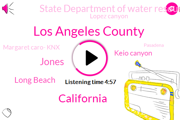 Los Angeles County,California,Jones,Long Beach,Keio Canyon,State Department Of Water Resources,Lopez Canyon,Margaret Caro- Knx,Pasadena,Mark Stray,CBS,Dukla,Reporter,David Richardson,RV,Connecticut,Director,KNX