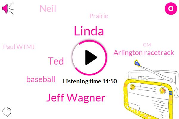 Linda,Jeff Wagner,TED,Baseball,Arlington Racetrack,Neil,Prairie,Paul Wtmj,GM,NFL,Assistant Manager,West Allis,Bill,Tony,World War Tosa,Business Owner
