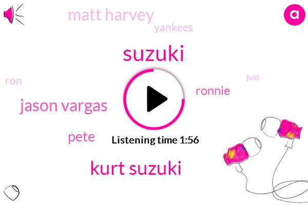 Kurt Suzuki,Jason Vargas,Suzuki,Pete,Ronnie,Matt Harvey,Yankees,RON