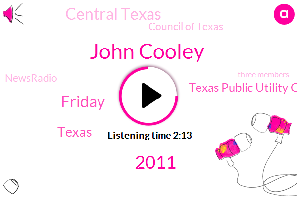 John Cooley,2011,Friday,Texas,Texas Public Utility Commission,Central Texas,Council Of Texas,Newsradio,Three Members,KAT,PUC,P.,Millions,51283605 90,About 100 Weatherization Plans A Year,C.,Conte,K O B. J,U.,Texans