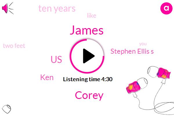 James,Corey,United States,KEN,Stephen Ellis S,Ten Years,Two Feet