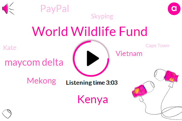 World Wildlife Fund,Kenya,Maycom Delta,Mekong,Vietnam,Paypal,Skyping,Kate,Cape Town,Uganda,Philippines,South Africa,Mexico