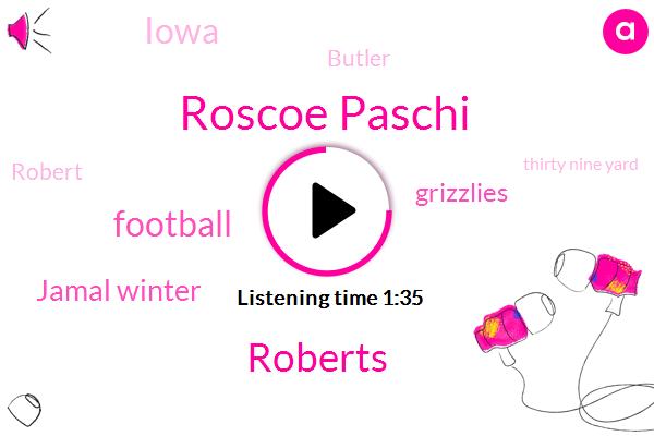 Roscoe Paschi,Roberts,Football,Jamal Winter,Grizzlies,Iowa,Butler,Robert,Thirty Nine Yard,Two Thirty Eight Yard,Thirty Seven Yard,Eleven Minutes,Thirty Yard