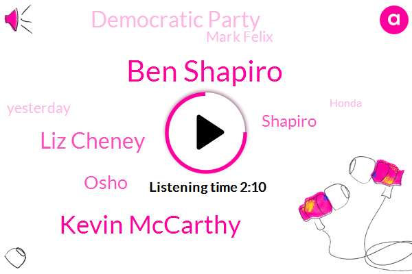 Ben Shapiro,Kevin Mccarthy,Liz Cheney,Osho,Shapiro,Democratic Party,Mark Felix,Yesterday,Honda,Cr V,California,Eric Cantor,Democrat,Douglas,35,9,This Year,Mercer,Saturday Morning,Big 89