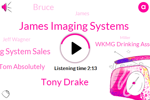James Imaging Systems,Tony Drake,James Imaging System Sales,James President Tom Absolutely,Wkmg Drinking Associates,Bruce,James,Jeff Wagner,Miller,New England Journal Of Medicine,American Airlines,Madonna,Koven,Toshiba Network,Gearbox Express,Newsradio W T. M J.,President Trump,United Airlines,Wisconsin,CEO