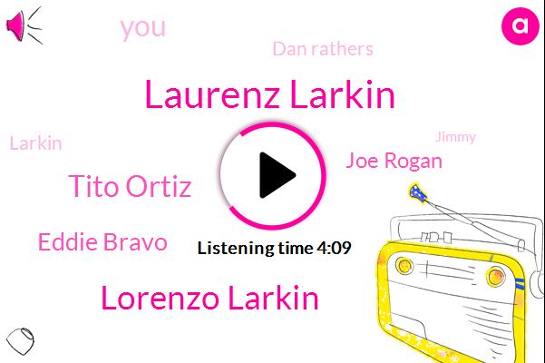 Laurenz Larkin,Lorenzo Larkin,Tito Ortiz,Eddie Bravo,Joe Rogan,Dan Rathers,Larkin,Jimmy,Denver,Jurani,Brian,JIN,Analyst,Outfight,Ninety Nine Percent,Thirty Minutes,Four Hours