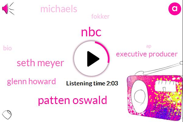 Patten Oswald,Seth Meyer,NBC,Glenn Howard,Executive Producer,Michaels,Fokker