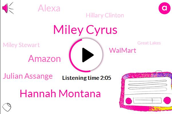 Miley Cyrus,Hannah Montana,Amazon,Julian Assange,Walmart,Alexa,Hillary Clinton,Miley Stewart,Great Lakes,Toro Adams,Sioux Falls,Disney,President Trump,Hard Rock Cafe,Jacky Quin,United States,Wikileaks,New York,Julien,London