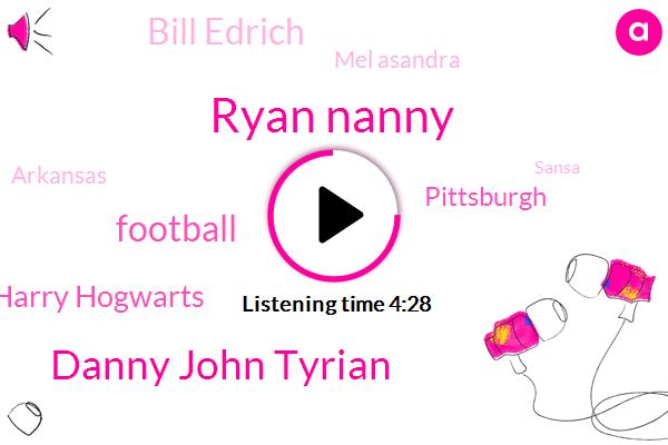 Ryan Nanny,Danny John Tyrian,Football,FOX,Harry Hogwarts,Pittsburgh,Bill Edrich,Mel Asandra,Arkansas,Sansa,Jason Kurt,Gary,NC,Spotify,Apple