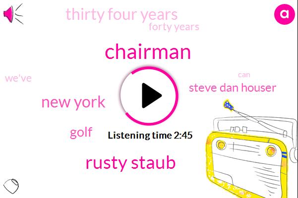 Chairman,Rusty Staub,New York,Golf,Steve Dan Houser,Thirty Four Years,Forty Years