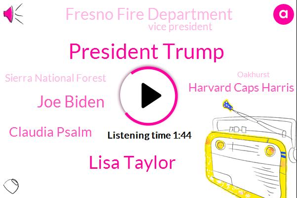 President Trump,Lisa Taylor,Joe Biden,Claudia Psalm,Harvard Caps Harris Survey,Fresno Fire Department,Vice President,Sierra National Forest,Oakhurst,Central California,California,Washington Center For Equitable Growth,Birmingham,Pellegrini,City Centre,Bloomberg,BBC,Congress,Director,U. S