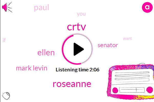 Steve,Roseanne,Ellen,Mark Levin,Crtv,Senator,Paul