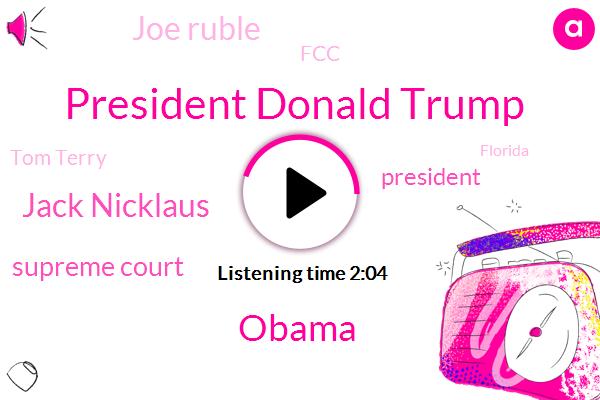 President Donald Trump,Barack Obama,Jack Nicklaus,Supreme Court,President Trump,Joe Ruble,FCC,Tom Terry,Florida,John Roberts,Official,Orlando,Ray Caputo,Twitter,United States,White House