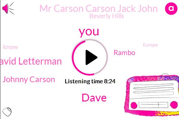 Dave,David Letterman,Johnny Carson,Rambo,Mr Carson Carson Jack John,Beverly Hills,Europe,John On Birch Society,Soccer,Mr Cool,Youtube,Jerry,Boston,NBC,Jay Leno,Fresno,United States,Disneyland