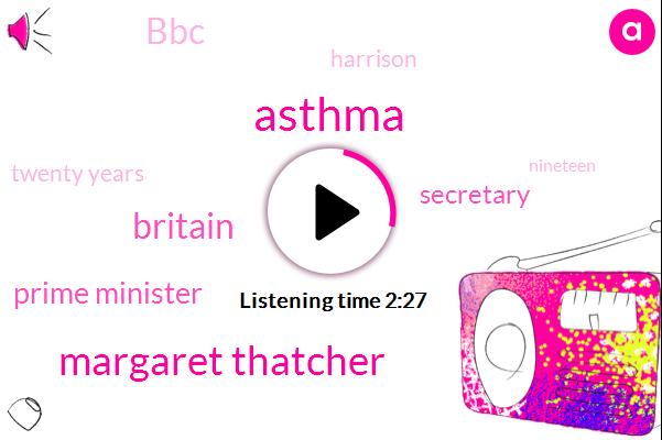 Asthma,Margaret Thatcher,Britain,Prime Minister,Secretary,BBC,Harrison,Twenty Years