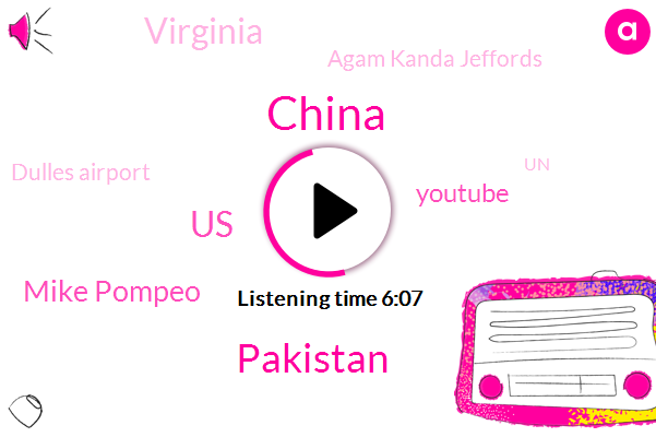 United States,China,Pakistan,Mike Pompeo,Youtube,Virginia,Agam Kanda Jeffords,Dulles Airport,UN,Zumra,Chinese Government,State Department,Zumrat,Emily,Camps State Department,Gingrich,Dr Root,Party