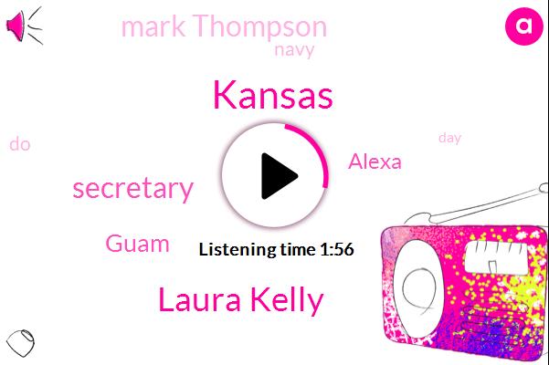 Kansas,Laura Kelly,Secretary,Guam,Alexa,Mark Thompson,Navy