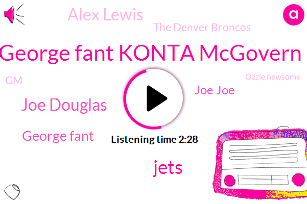 George Fant Konta Mcgovern,Joe Douglas,George Fant,Jets,Joe Joe,Alex Lewis,The Denver Broncos,GM,Ozzie Newsome,Basketball,New York,TA,League,Nate,Bryan,Brian,Robbie Anderson,Baltimore,Jordan Jenkins