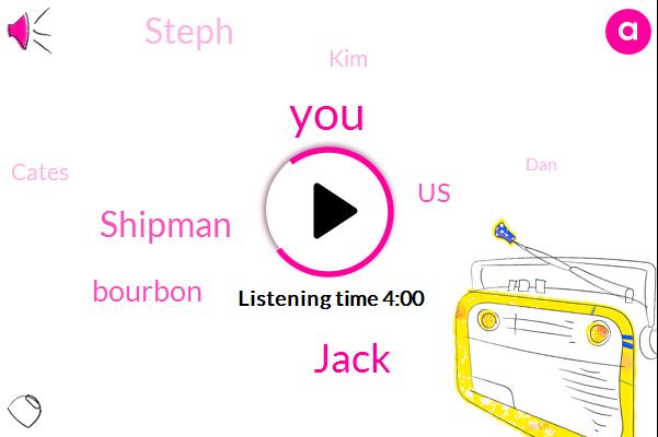 Jack,Shipman,Bourbon,United States,Steph,KIM,Cates,DAN