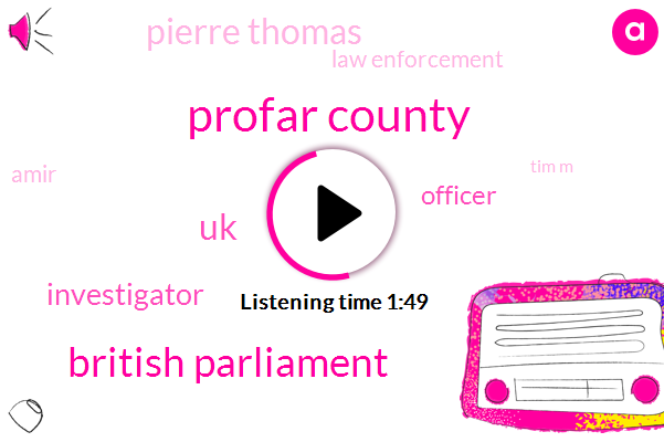 Profar County,British Parliament,UK,Investigator,Officer,Pierre Thomas,Law Enforcement,Amir,Tim M,Reporter,Forty Five Minutes,Five Thirty Years,Two Minutes,Five Day