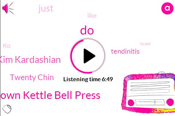 A. Down Kettle Bell Press,Kim Kardashian,Twenty Chin,Tendinitis,KO,Israel