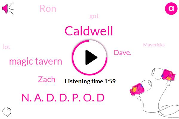 Caldwell,N. A. D. D. P. O. D,Magic Tavern,Zach,Dave.,RON