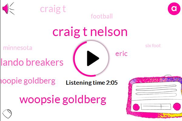 Craig T Nelson,Woopsie Goldberg,Orlando Breakers,Whoopie Goldberg,Eric,Craig T,Football,Minnesota,Six Foot