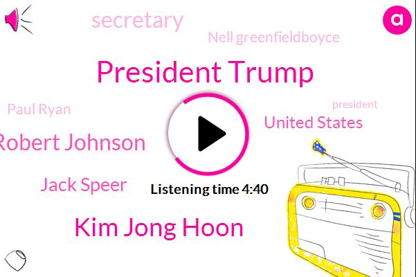 NPR,President Trump,Kim Jong Hoon,Robert Johnson,Jack Speer,United States,Nell Greenfieldboyce,Paul Ryan,Secretary,Pompeo,Scott Detro,Kim Jong Un,Andrew Miller,Mike Palm Peyot,Washington