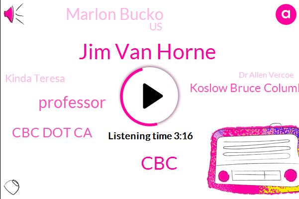 Jim Van Horne,CBC,Professor,Cbc Dot Ca,Koslow Bruce Columbia,Marlon Bucko,United States,Kinda Teresa,Dr Allen Vercoe,Amanda Buckle,Bob Mcdonald,Lebanon,Mark Crawley,Producer,Research Chair,University Of G,Twitter,Google