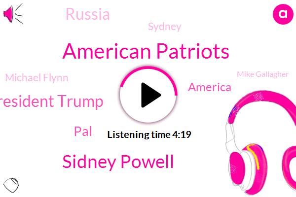 American Patriots,Sidney Powell,President Trump,PAL,America,Russia,Sydney,Michael Flynn,Mike Gallagher,Attorney,Venezuela,United States,Fraud,China,Cuba,Maduro,Mr Chavez