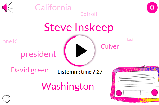 Steve Inskeep,President Trump,Washington,David Green,Culver,California,Detroit,One K