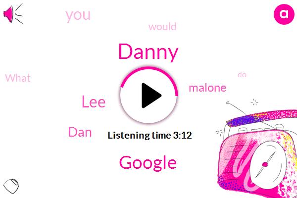 DAD,Danny,Google,LEE,DAN,Malone