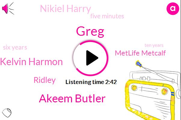 Greg,Akeem Butler,Kelvin Harmon,Ridley,Metlife Metcalf,Ross,Nikiel Harry,Five Minutes,Six Years,Ten Years,Gregg