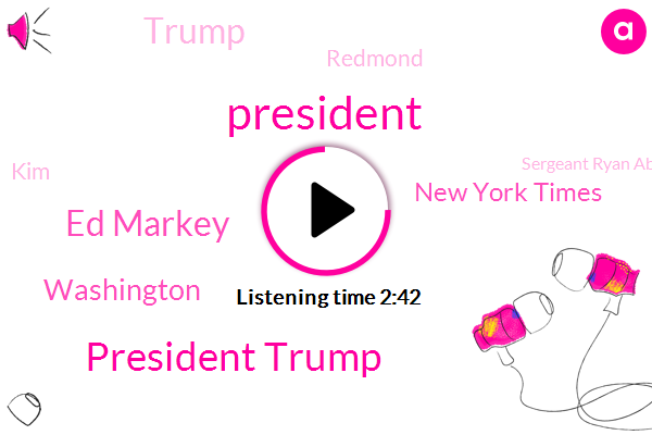 President Trump,Ed Markey,Washington,New York Times,Redmond,KIM,Donald Trump,ABC,Sergeant Ryan Abbott,Snoqualmie Pass,Mount Shasta,Tacoma,Seoul,Komo,Kendall,Redding,Hokkaido Island,Puyallup