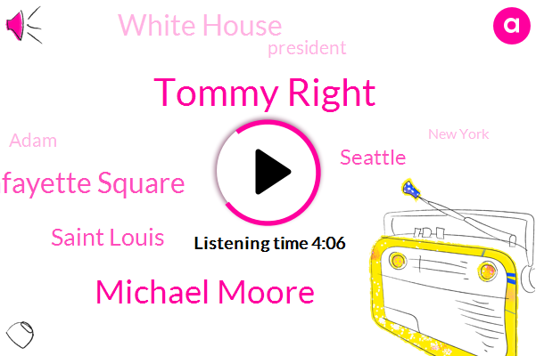 Tommy Right,Michael Moore,Lafayette Square,Saint Louis,Seattle,White House,President Trump,Adam,New York